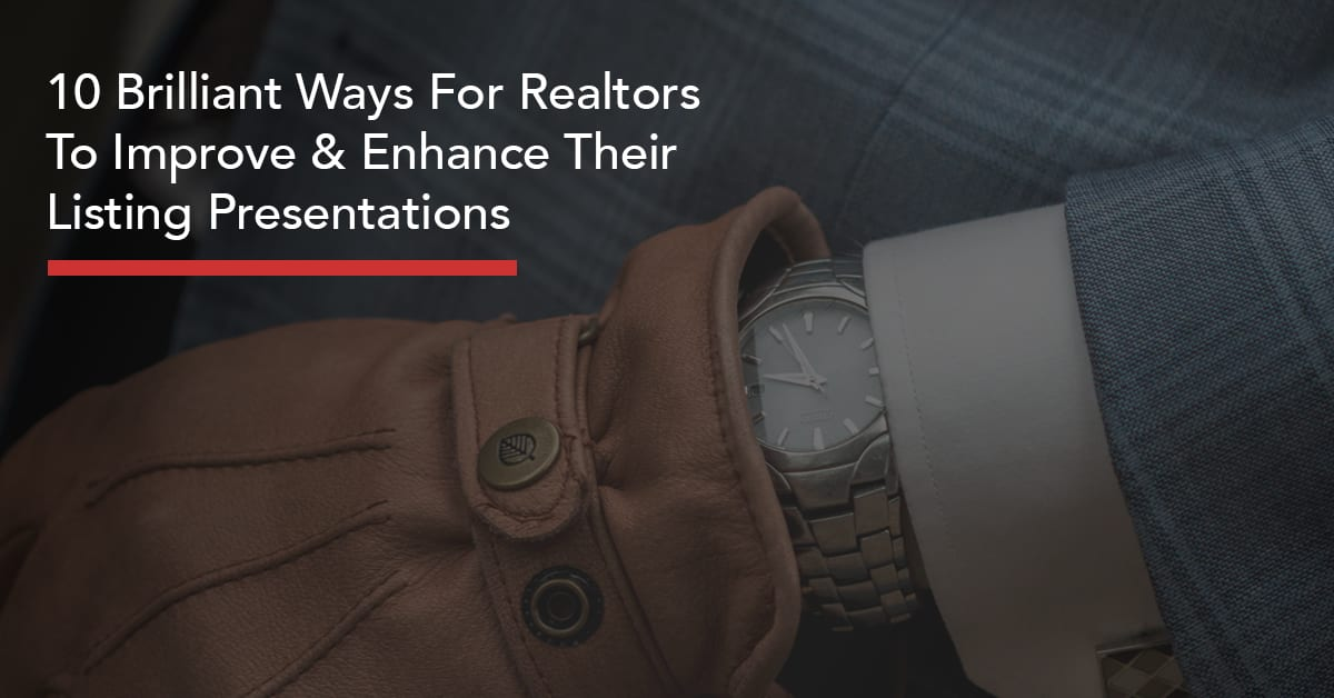 10 Brilliant Ways For Realtors To Improve And Enhance Their Listing Presentations