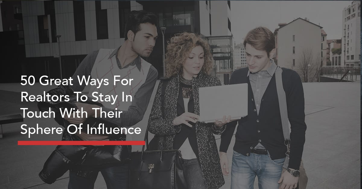 50 Great Ways For Realtors To Stay In Touch With Their Sphere Of Influence